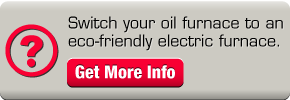 Switch your oil furnace to an eco-friendly electric furnace. Get More Info